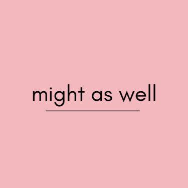 英語「might as well」の意味・使い方は?例文付きで解説!